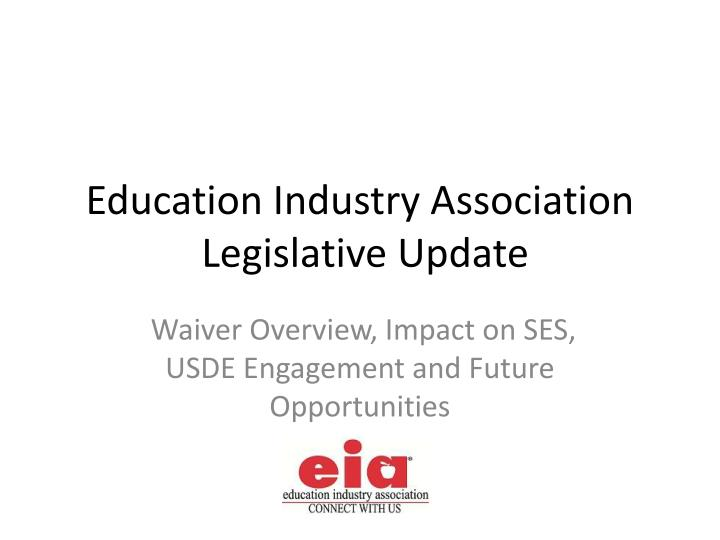 education industry association legislative update n.