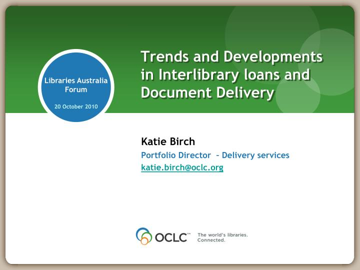trends and developments in interlibrary loans and document delivery n.