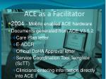 ace as a facilitator