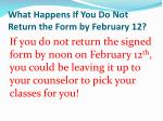 what happens if you do not return the form by february 12