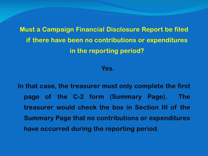 Must a Campaign Financial Disclosure Report be filed if there have been no contributions or expenditures in the reporting period?