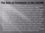 the role of femininity in the aagpbl