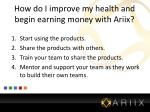 how do i improve my health and begin earning money with ariix