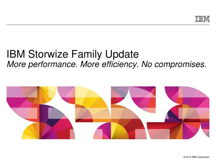ibm storwize family update more performance more efficiency no compromises n.