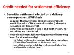 credit needed for settlement efficiency