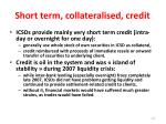 short term collateralised credit