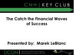 the catch the financial waves of success presented by marek leblanc