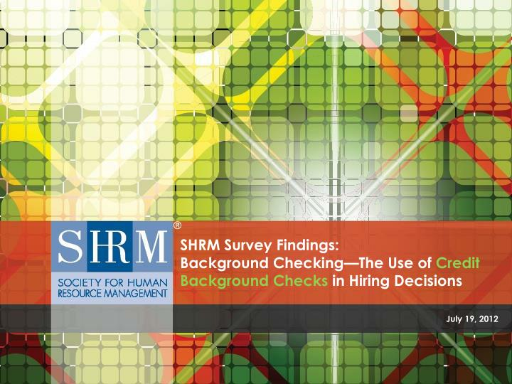 shrm survey findings background checking the use of credit background checks in hiring decisions n.