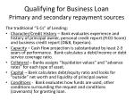 qualifying for business loan primary and secondary repayment sources