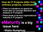 how do it projects differ from ordinary projects continued