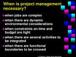 when is project management necessary