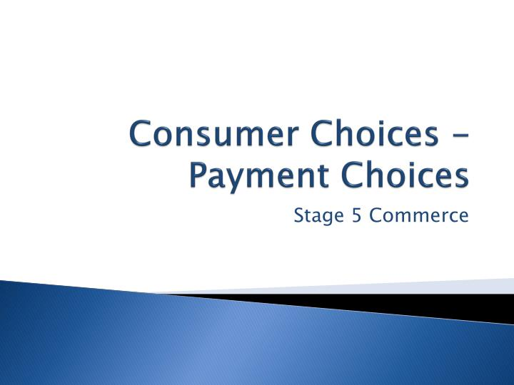 consumer choices payment choices n.