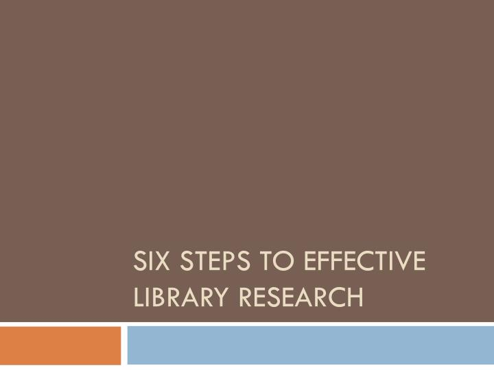 six steps to effective library research n.