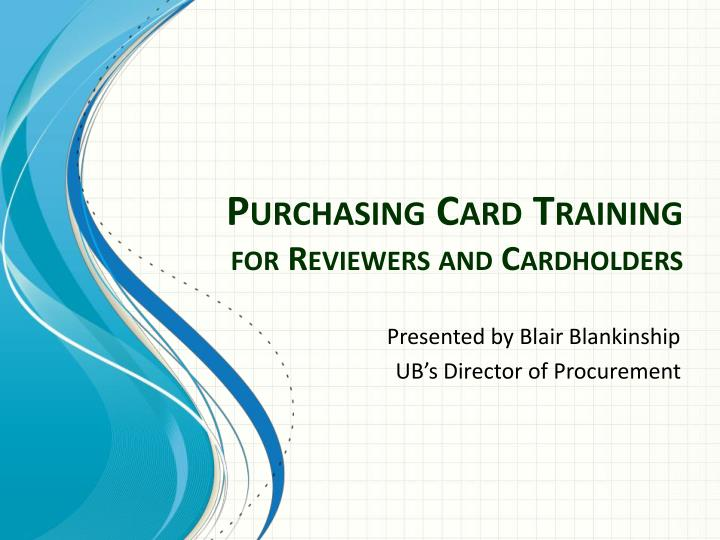 purchasing card training for reviewers and cardholders n.