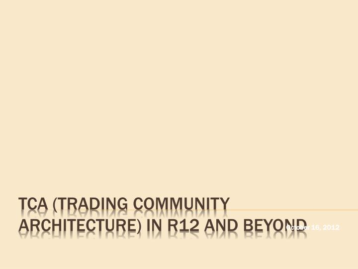tca trading community architecture in r12 and beyond n.