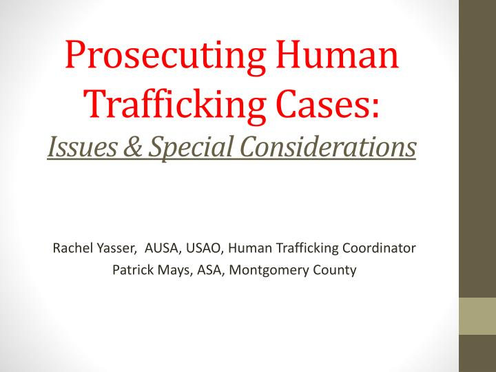 prosecuting human trafficking cases issues special considerations n.