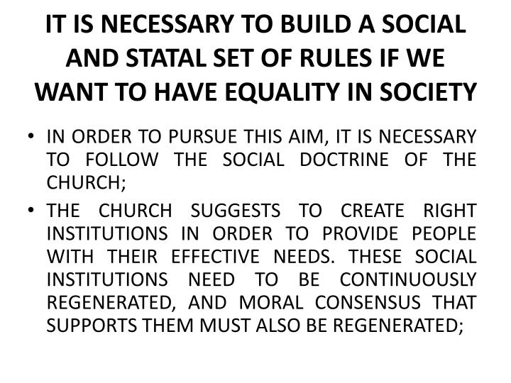IT IS NECESSARY TO BUILD A SOCIAL AND STATAL SET OF RULES IF WE WANT TO HAVE EQUALITY IN SOCIETY