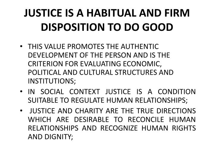 JUSTICE IS A HABITUAL AND FIRM DISPOSITION TO DO GOOD