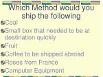 which method would you ship the following
