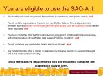 you are eligible to use the saq a if