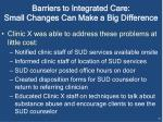 barriers to integrated care small changes can make a big difference
