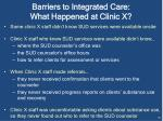 barriers to integrated care what happened at clinic x