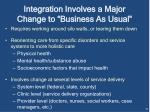 integration involves a major change to business as usual