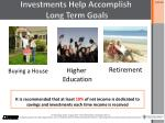 investments help accomplish long t erm goals