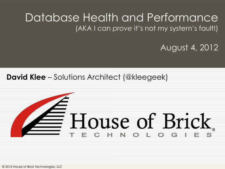 database health and performance aka i can prove it s not my system s fault august 4 2012 n.
