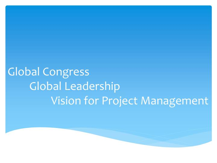 global congress global leadership vision for project management n.