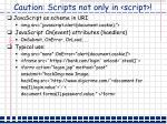 caution scripts not only in script