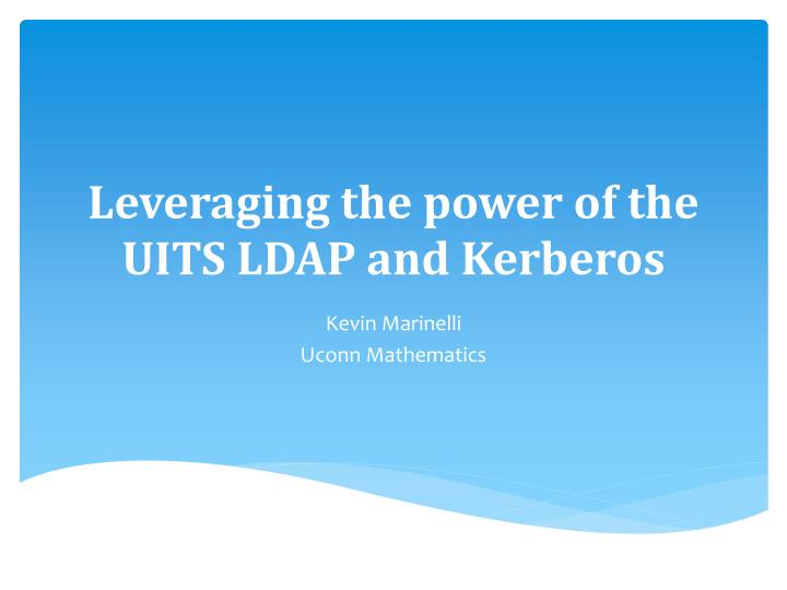 leveraging the power of the uits ldap and kerberos n.