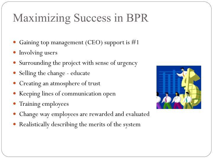 Maximizing Success in BPR