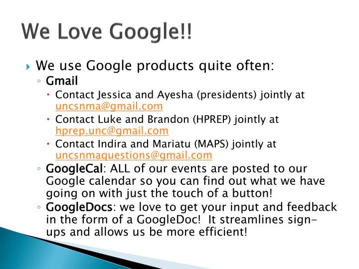 We Love Google!!
