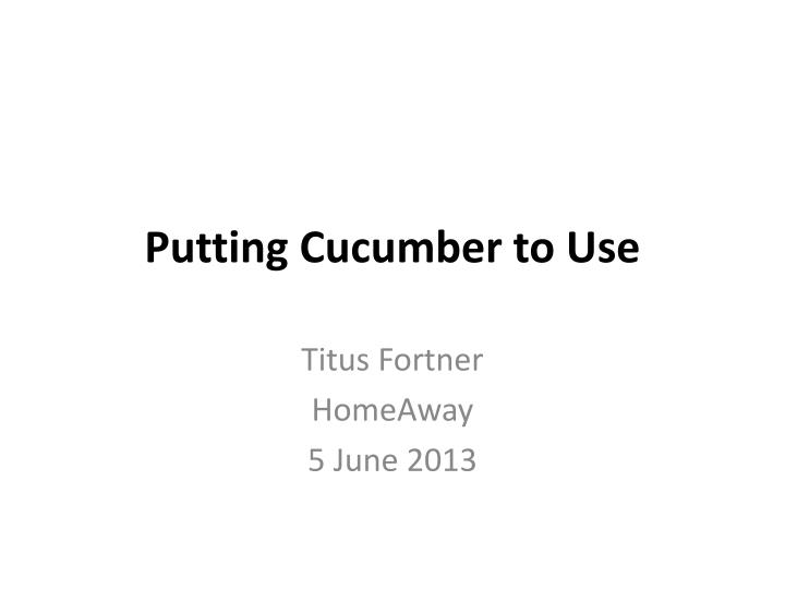 putting cucumber to use n.