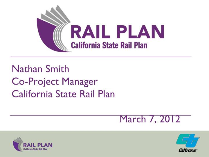 nathan smith co project manager california state rail plan march 7 2012 n.
