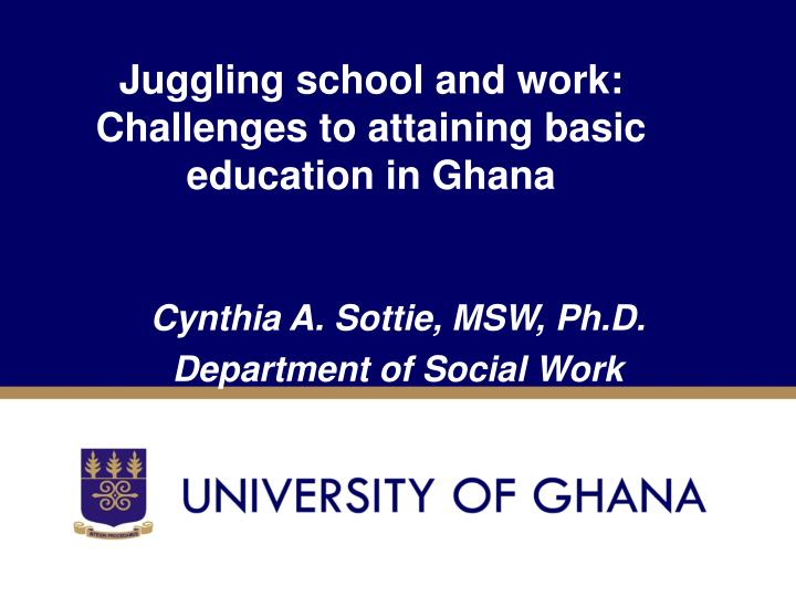 juggling school and work challenges to attaining basic education in ghana n.