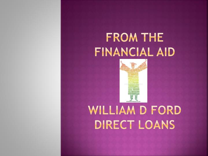 from the financial aid william d ford direct loans n.