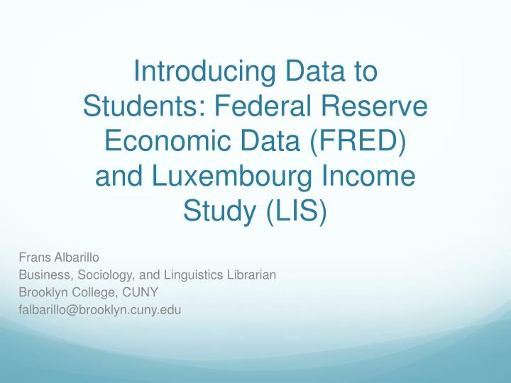 introducing data to students federal reserve economic data fred and luxembourg income study lis n.
