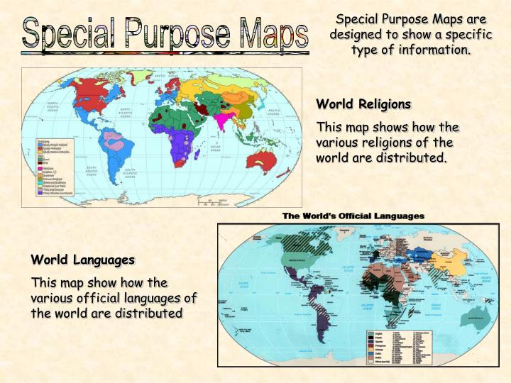 Special Purpose Maps are designed to show a specific type of information.