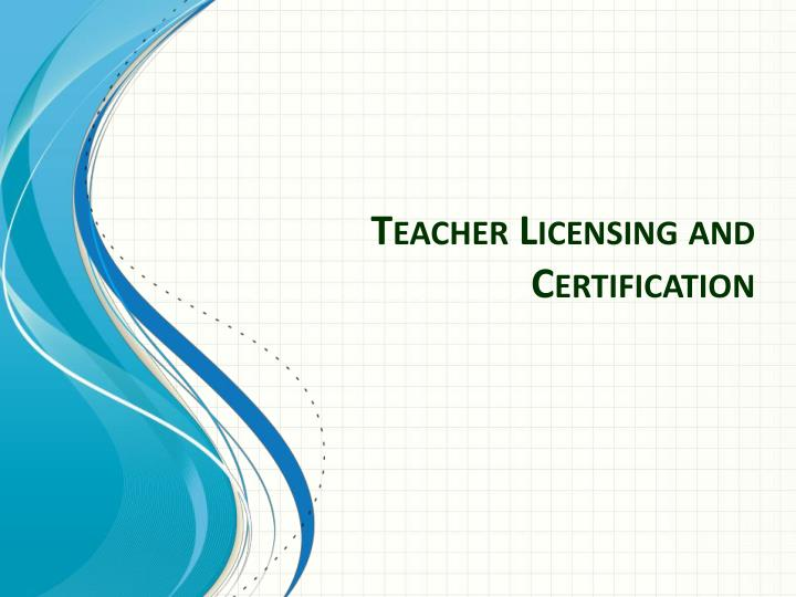 teacher licensing and certification n.