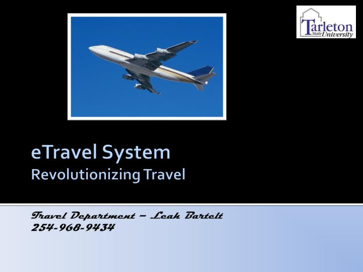 etravel system revolutionizing travel travel department leah bartelt 254 968 9434 n.