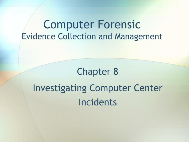 computer forensic evidence collection and management n.