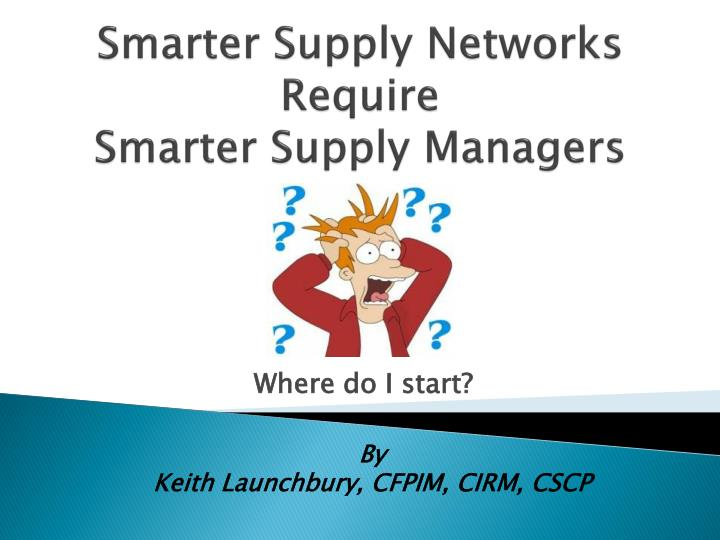 smarter supply networks require smarter supply managers n.