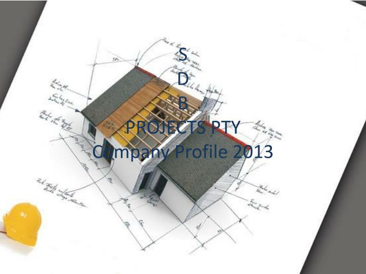 s d b projects pty company profile 2013 n.