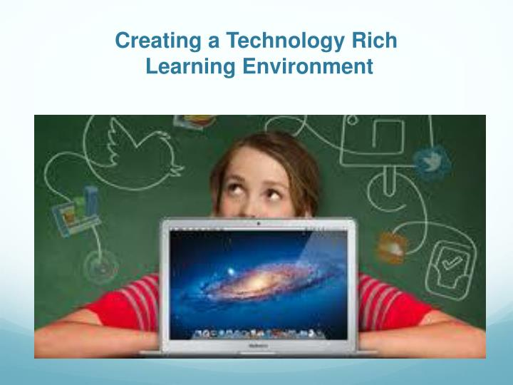 creating a technology rich learning environment n.