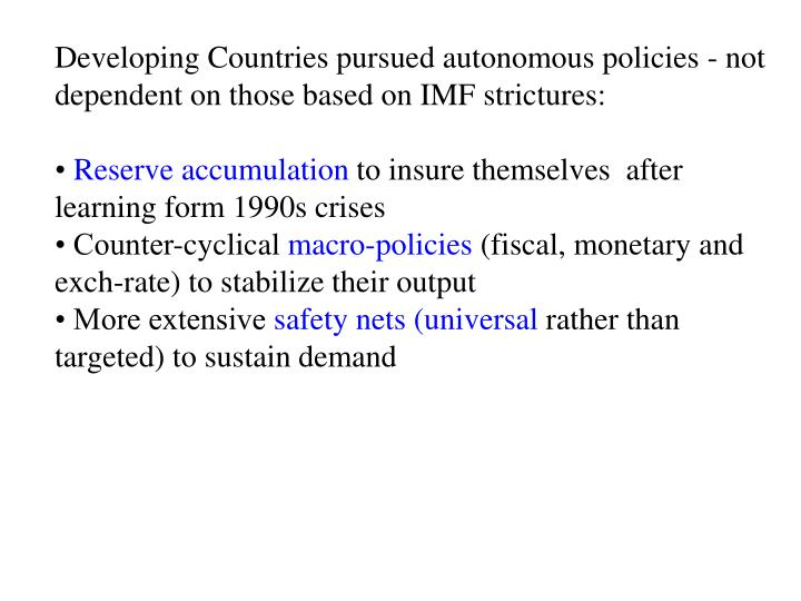 Developing Countries pursued autonomous policies - not dependent on those based on IMF strictures: