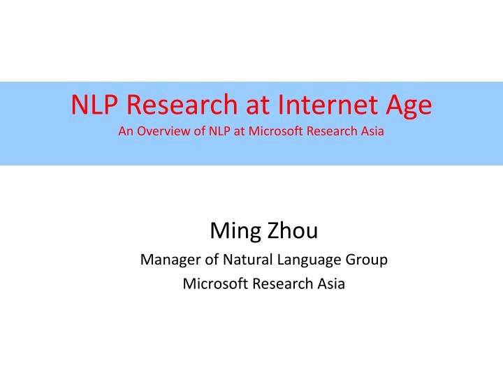 nlp research at internet age an overview of nlp at microsoft research asia n.