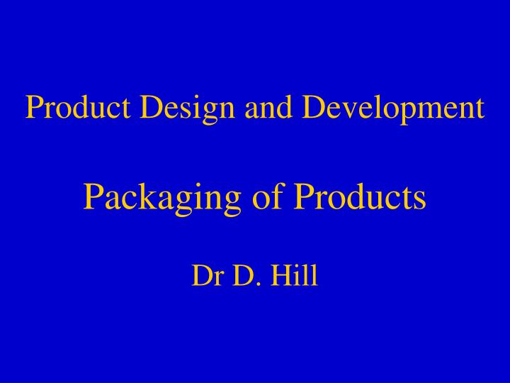 product design and development packaging of products dr d hill n.