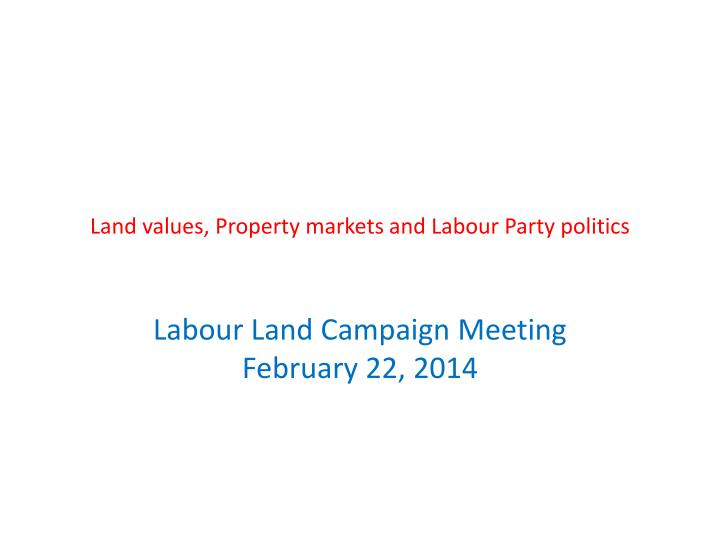 land values property markets and labour party politics n.